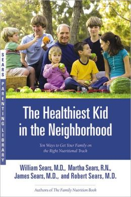 Healthiest Kid in the Neighborhood: Ten Ways to Get Your Family on the Right Nutritional Track