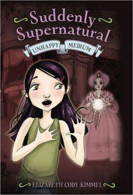 Suddenly Supernatural: Unhappy Medium