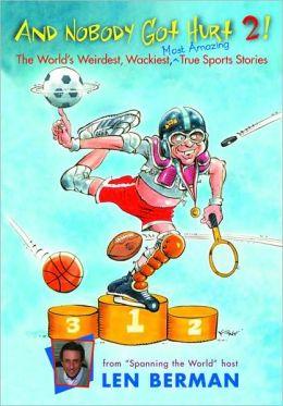 And Nobody Got Hurt 2!: The World's Weirdest, Wackiest Most Amazing True Sports Stories
