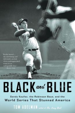 Black and Blue: Sandy Koufax, the Robinson Boys, and the World Series That Stunned America