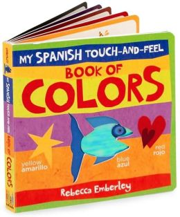 My Spanish Touch-and-Feel Book of Colors