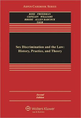 Sex Discrimination and the Law: History, Practice, and Theory, Second Edition