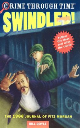 Crime Through Time #1: Swindled!: The 1906 Journal of Fitz Morgan
