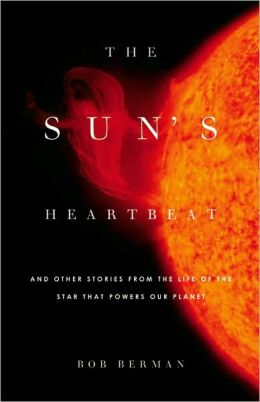 The Sun's Heartbeat: And Other Stories from the Life of the Star That Powers Our Planet