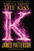 Book Cover Image. Title: The Kiss (Witch and Wizard Series #4), Author: James Patterson