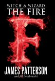 Book Cover Image. Title: The Fire (Witch and Wizard Series #3), Author: James Patterson