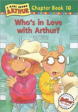 Who's in Love with Arthur?: A Marc Brown Arthur Chapter Book 10