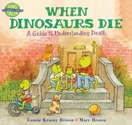 When Dinosaurs Die: A Guide to Understanding Death (Dino Life Guides for Families Series)