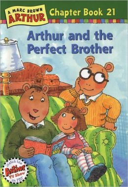 Arthur and the Perfect Brother: A Marc Brown Arthur Chapter Book 21