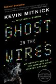 Book Cover Image. Title: Ghost in the Wires:  My Adventures as the World's Most Wanted Hacker, Author: Kevin Mitnick