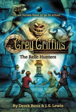 The Relic Hunters (Grey Griffins: The Clockwork Chronicles Series #2)