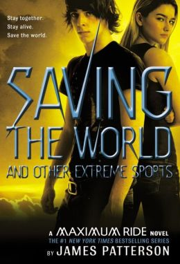 Saving the World and Other Extreme Sports (Maximum Ride Series #3)
