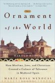 Book Cover Image. Title: The Ornament of the World:  How Muslims, Jews, and Christians Created a Culture of Tolerance in Medieval Spain, Author: Maria Rosa Menocal