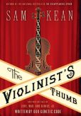 Book Cover Image. Title: The Violinist's Thumb:  And Other Lost Tales of Love, War, and Genius, as Written by Our Genetic Code, Author: Sam Kean