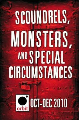 Scoundrels, Monsters, and Special Circumstances: Orbit October-December 2010