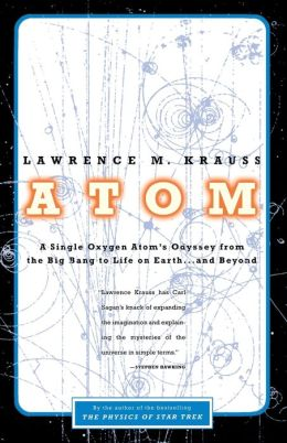 Atom: An Odyssey from the Big Bang to Life on Earth ... and Beyond