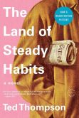 Book Cover Image. Title: The Land of Steady Habits, Author: Ted Thompson