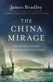 Book Cover Image. Title: The China Mirage:  The Hidden History of American Disaster in Asia, Author: James Bradley