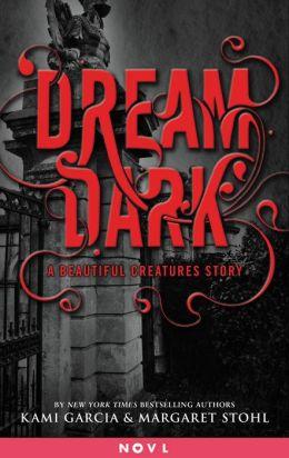 Dream Dark (Beautiful Creatures Series)