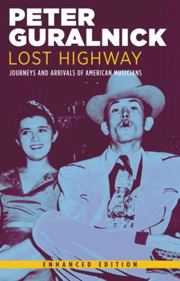 Lost Highway (Enhanced Edition): Journeys and Arrivals of American Musicians