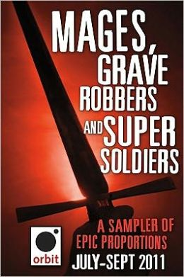 Mages, Grave-robbers, and Super-Soldiers (A Sampler of Epic Proportions): Orbit July-September 2011