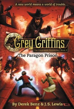 The Paragon Prison (Grey Griffins: The Clockwork Chronicles Series #3)