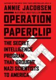 Book Cover Image. Title: Operation Paperclip:  The Secret Intelligence Program that Brought Nazi Scientists to America, Author: Annie Jacobsen