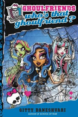 Who's That Ghoulfriend? (Monster High Ghoulfriends Series #3)