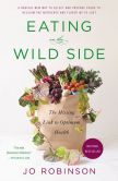 Book Cover Image. Title: Eating on the Wild Side:  The Missing Link to Optimum Health, Author: Jo Robinson