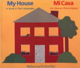 My House/ Mi Casa: A Book in Two Languages/ Un Libro en Dos Lenguas