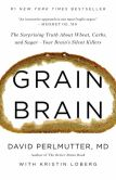 Book Cover Image. Title: Grain Brain:  The Surprising Truth about Wheat, Carbs, and Sugar—Your Brain's Silent Killers, Author: David Perlmutter