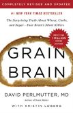 Book Cover Image. Title: Grain Brain:  The Surprising Truth about Wheat, Carbs, and Sugar--Your Brain's Silent Killers, Author: David Perlmutter