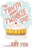 Book Cover Image. Title: The Truth About Twinkie Pie, Author: Kat Yeh