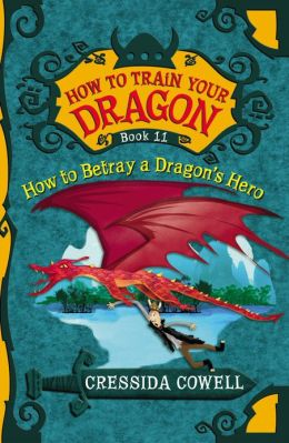How to Betray a Dragon's Hero (How to Train Your Dragon Series #11)