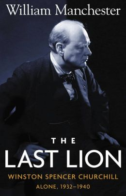 The Last Lion: Winston Spencer Churchill, Volume 2: Alone, 1932-1940