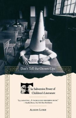 Don't Tell the Grown-Ups: The Subversive Power of Children's Literature