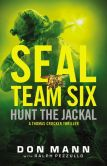 SEAL Team Six: Hunt the Jackal by Don Mann