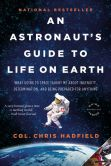 Book Cover Image. Title: An Astronaut's Guide to Life on Earth:  What Going to Space Taught Me About Ingenuity, Determination, and Being Prepared for Anything, Author: Chris Hadfield