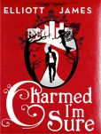 Book Cover Image. Title: Charmed I'm Sure, Author: Elliott James