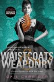 Book Cover Image. Title: Waistcoats & Weaponry (Finishing School Series #3), Author: Gail Carriger