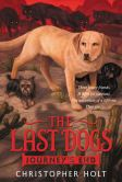 Book Cover Image. Title: The Last Dogs:  Journey's End, Author: Christopher Holt