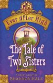Book Cover Image. Title: Ever After High:  The Tale of Two Sisters, Author: Shannon Hale