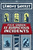 Book Cover Image. Title: File Under:  13 Suspicious Incidents, Author: Lemony Snicket