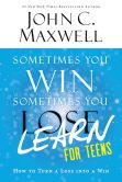 Book Cover Image. Title: Sometimes You Win--Sometimes You Learn for Teens:  How to Turn a Loss into a Win, Author: John C. Maxwell