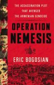 Book Cover Image. Title: Operation Nemesis:  The Assassination Plot that Avenged the Armenian Genocide, Author: Eric Bogosian