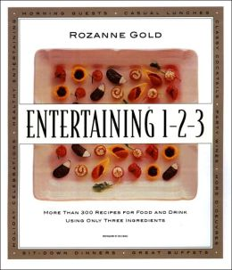 Entertaining 1-2-3: More Than 300 Recipes for Food and Drink Using Only 3 Ingredients