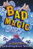 Book Cover Image. Title: Bad Magic, Author: Pseudonymous Bosch
