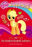 Book Cover Image. Title: My Little Pony:  Applejack and the Honest-to-Goodness Switcheroo, Author: G. M. Berrow