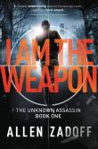 Book Cover Image. Title: I Am the Weapon (Unknown Assassin Series #1), Author: Allen Zadoff