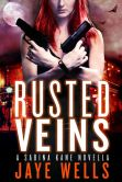 Book Cover Image. Title: Rusted Veins:  A Sabina Kane Novella, Author: Jaye Wells